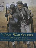 The Civil War Soldier, Ray M. Carson, 0517228971