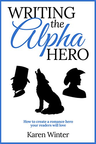 Writing the Alpha Hero: How to create a romance hero your readers will love (Romance Writers' Bookshelf Book 2) by [Winter, Karen]