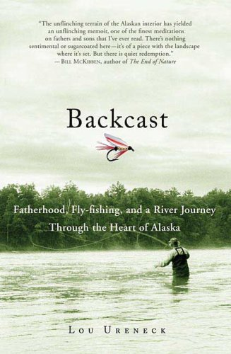 Backcast: Fatherhood, Fly-fishing, and a River Journey Through the Heart of Alaska PDF