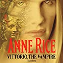 Vittorio, the Vampire: New Tales of the Vampires, Book 2 Audiobook by Anne Rice Narrated by Jonathan Marosz
