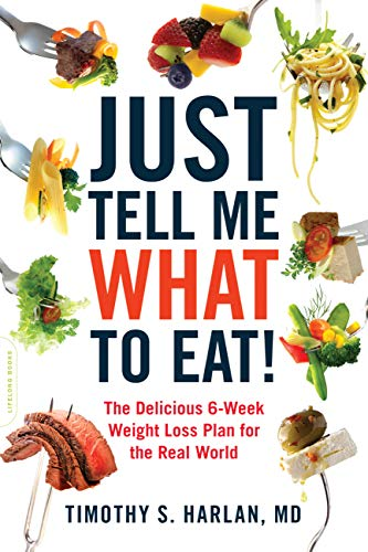 Just Tell Me What to Eat!: The Delicious 6-Week Weight Loss Plan for the Real World (6 Meal Diet Plan For Weight Loss)