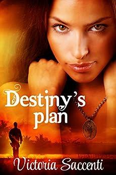 Destiny's Plan (Destiny's Series Book 1) by [Saccenti, Victoria]