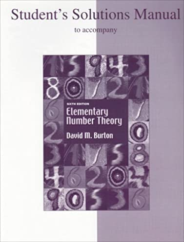 student s solutions manual to accompany elementary number theory rh amazon com student's solutions manual elementary number theory david burton pdf elementary number theory burton 6th edition solutions manual pdf
