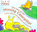 img - for Little Bees: The Case Of The Missing Caterpillar: A first look at the life cycle of a butterfly (MYBees) book / textbook / text book