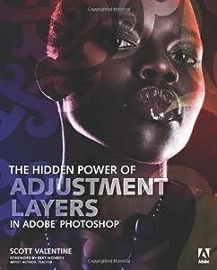 The Hidden Power of Adjustment Layers in Adobe Photoshop by Scott Valentine (2013-12-28)