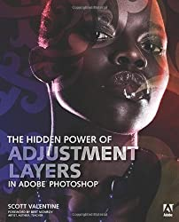 The Hidden Power of Adjustment Layers in Adobe Photoshop by Scott Valentine (2013-12-28)