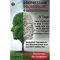 DEPRESSION - BORDERLINE - ANGSTSTÖRUNG.  Bewegende Tagesabläufe: Das Minutenprotokoll einer psychisch kranken Frau: 31 Tage tiefe Einblicke in eine ... wie es nicht einmal Psychologen mitbekommen
