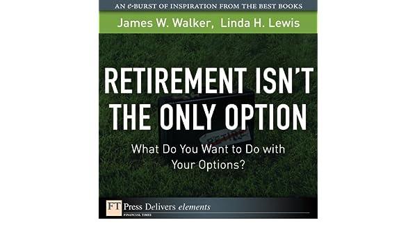 retirement isn t the only option walker james w lewis linda h