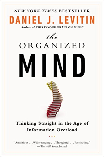 - The Organized Mind: Thinking Straight in the Age of Information Overload