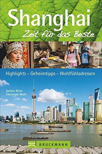 Reiseführer Shanghai: Zeit für das Beste. Highlights, Geheimtipps, Wohlfühladressen. Ein Reiseführer über die Metropole in China und ihre Viertel wie Pudong, Xuhui oder die Altstadt.