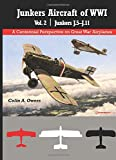 Junkers Aircraft of WWI: Volume 2 Junkers J.5–J.11 (A Centennial Perspective on Great War Airplanes) (Volume 31)