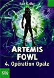 Artemis Fowl , 4 : Opération Opale (French Edition)