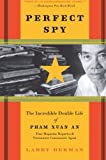 Book cover for Perfect Spy: The Incredible Double Life of Pham Xuan An, Time Magazine Reporter and Vietnamese Communist Agent