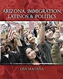 Arizona Immigration Latinos and Politics, Magana, Lisa, 1465251162