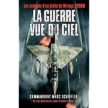 La guerre vue du ciel: Les combats d'un pilote de Mirage 2000D (French Edition)
