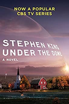 Under the Dome: A Novel by [King, Stephen]