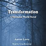 Transformation: The Shrouded World, Volume 2 | Aaron Lowe