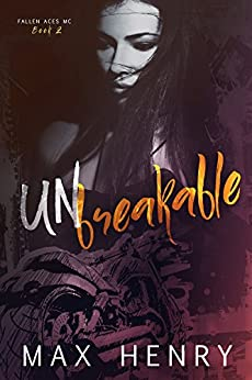 Unbreakable: Unrequited Part Two (Fallen Aces MC Book 2) by [Henry, Max]