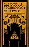 img - for The Occult Technology of Power: The Initiation of the Son of a Finance Capitalist into the Arcane Secrets of Economic and Political Power book / textbook / text book