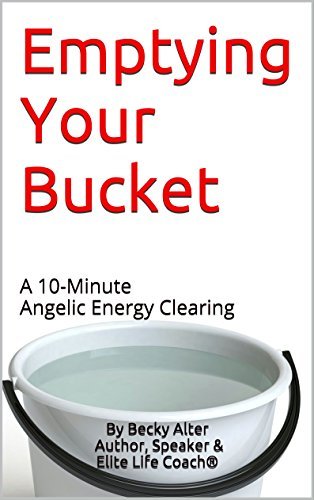 (Emptying Your Bucket: A 10-Minute Angelic Energy Clearing (Woman Warrior Series Book 1))