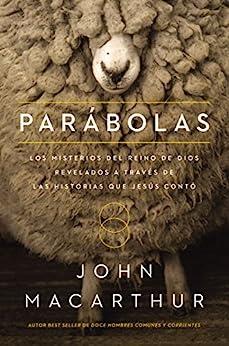 Parábolas: Los misterios del reino de Dios revelados a través de las historias que Jesús contó (Spanish Edition) by [MacArthur, John F.]