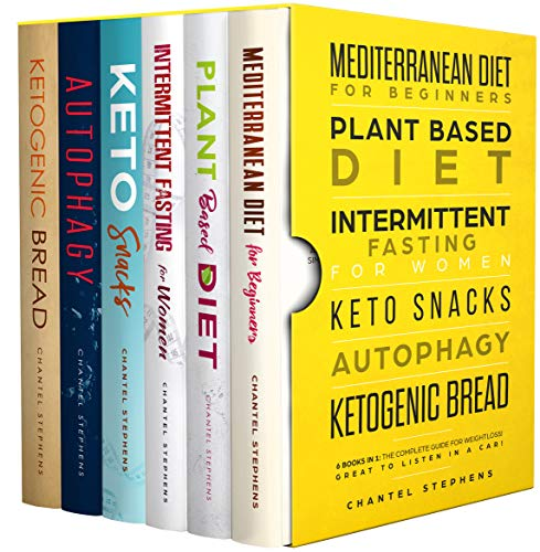 Mediterranean Diet for Beginners, Plant Based Diet, Intermittent Fasting for Women, Keto Snacks, Autophagy, Ketogenic Bread: 6 books in 1: The Complete Guide for Weightloss! Great to Listen in a Car! by Chantel Stephens