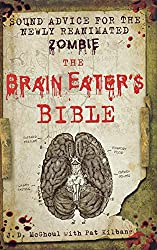 Brain Eater's Bible: Sound Advice for the Newly Reanimated Zombie, The