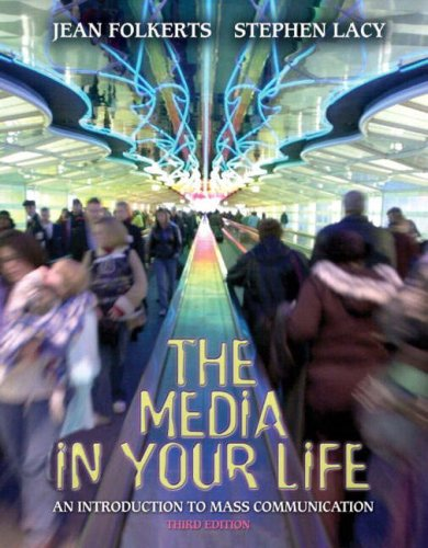 The Media in Your Life: An Introduction to Mass Communication (3rd Edition)