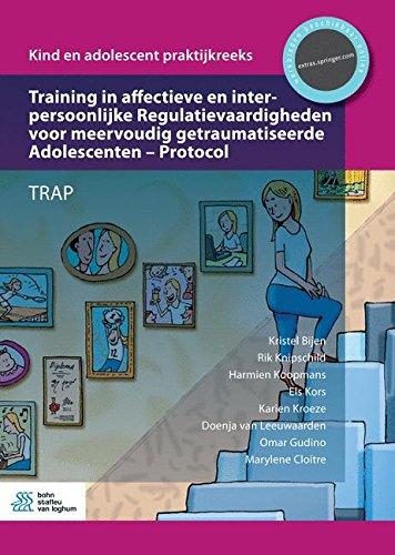 Training in affectieve en interpersoonlijke Regulatievaardigheden voor meervoudig getraumatiseerde Adolescenten - Protocol: TRAP (Dutch Edition)