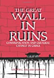 The Great Wall in Ruins : Communication and Cultural Change in China, Chu, Godwin C. and Ju, Yanan, 0791416224