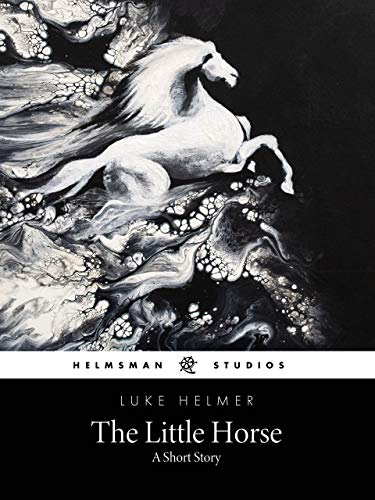 The Little Horse: A Short Story