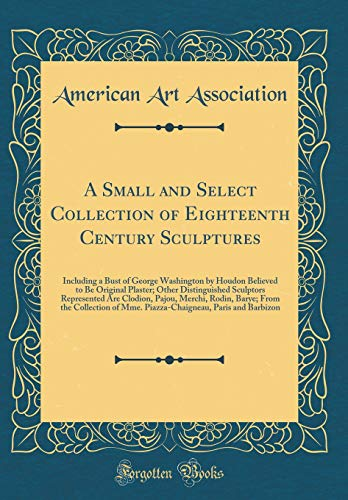 - A Small and Select Collection of Eighteenth Century Sculptures: Including a Bust of George Washington by Houdon Believed to Be Original Plaster; Other ... Rodin, Barye; From the Collection of Mme