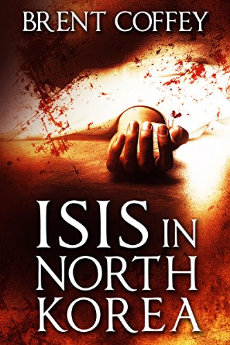ISIS in North Korea by [Coffey, Brent]