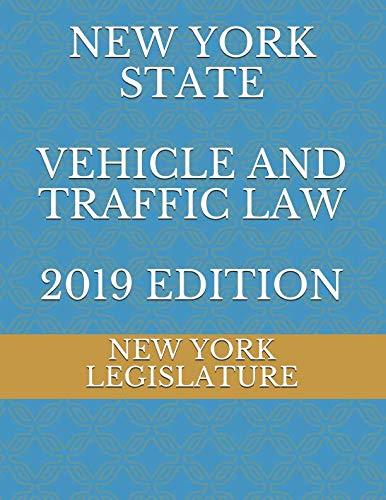 - NEW YORK STATE  VEHICLE AND TRAFFIC LAW  2019 EDITION