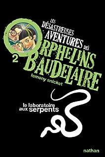 Les désastreuses aventures des orphelins Baudelaire : [2] : Le laboratoire aux serpents, Snicket, Lemony