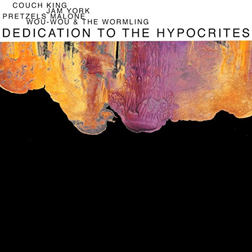 Dedication to the Hypocrites (with Wou-Wou & The Wormling, Pretzels Malone & Jam York)