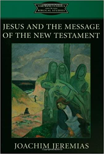 Book Jesus And The Message Of The New Testament: Fortress Classics in Bible Studies (Fortress Classics in Biblical Studies)
