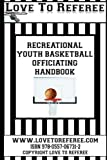 Love to referee recreational youth basketball officiating Handbook, Love To Referee , Love To Referee, 0557067316