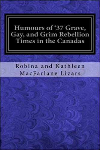 Humours of '37 Grave, Gay, and Grim Rebellion Times in the