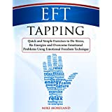 EFT Tapping: Quick and Simple Exercises to De-Stress, Re-Energize and Overcome Emotional Problems Using Emotional Freedom Technique