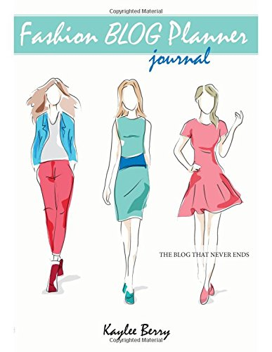 Fashion Blog Planner Journal - Style Blogging: Never Run Out of Things to Blog about Again. (Blog That Never Ends)