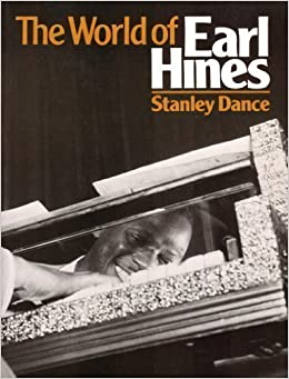 The World of Earl Hines (Da Capo) Reprint edition by Dance, Stanley, Hines, Earl (1983)