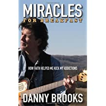 Miracles for Breakfast: How Faith Helped Me Kick My Addictions