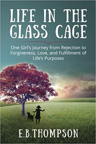 Life In The Glass Cage: One Girl's Journey from Rejection to