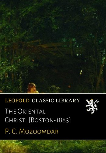Read Online The Oriental Christ. [Boston-1883] PDF