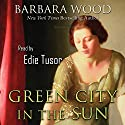 Green City in the Sun Audiobook by Barbara Wood Narrated by Edie Tusor