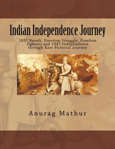 Books : Indian Independence Journey: 1857 Revolt, Freedom Struggle, Freedom fighters and 1947 Independence through Rare Pictorial Journey (Indian Culture & Heritage Series Book) (Volume 6)