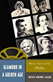 : Glamour in a Golden Age: Movie Stars of the 1930s (Star Decades: American Culture/American)