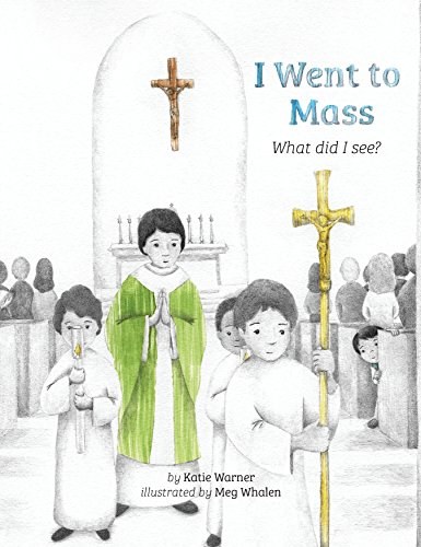 I Went to Mass: What did I See? (Childrens Religious Books)
