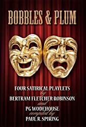 Bobbles & Plum: Four Satirical Playlets by Bertram Fletcher Robinson and PG Wodehouse